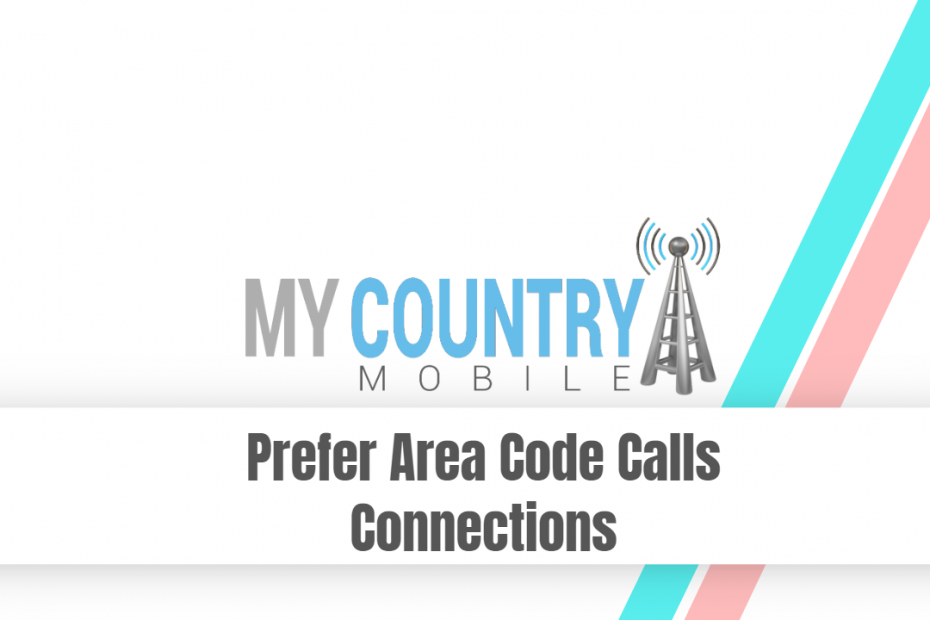 Prefer Area Code Calls Connections - My Country Mobile