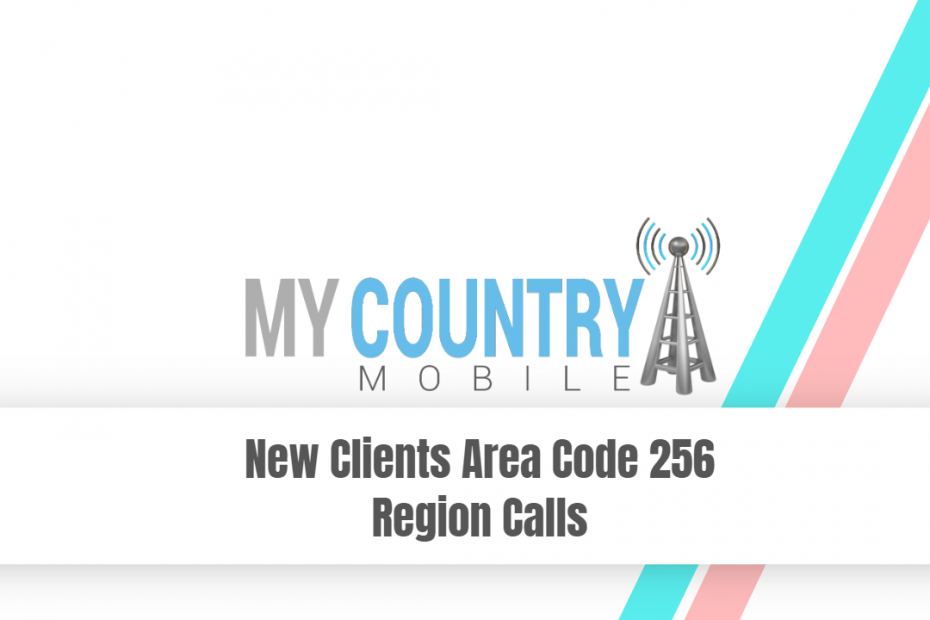 New Clients Area Code 256 Region Calls - My Country Mobile