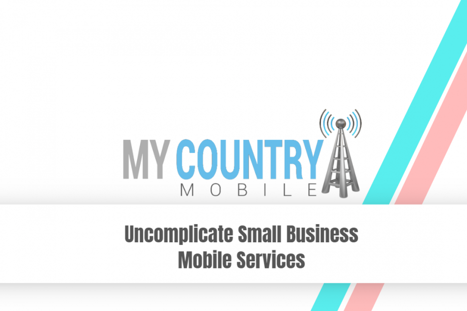 Uncomplicate Small Business Mobile Services - My Country Mobile
