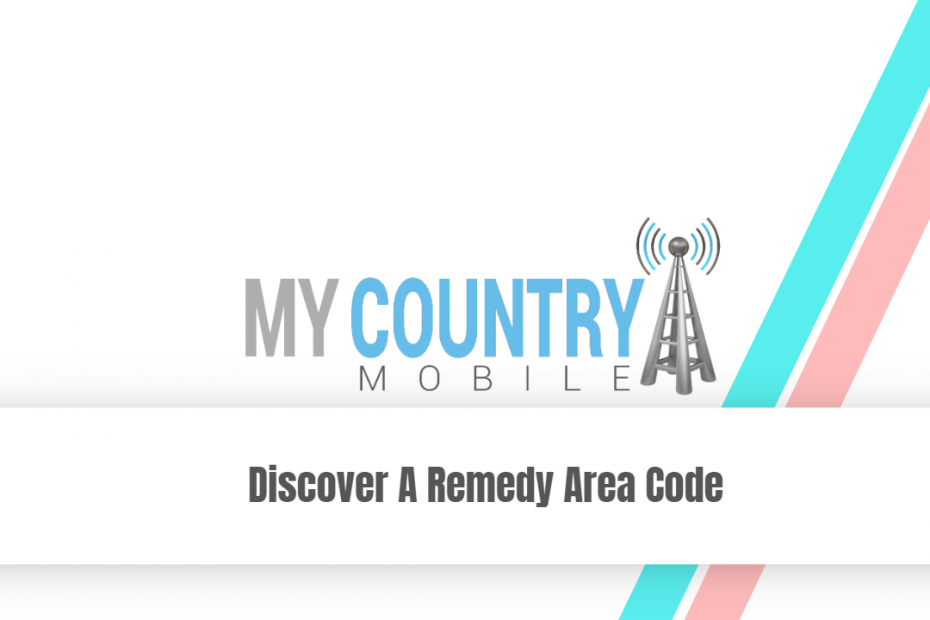Discover A Remedy Area Code - My Country Mobile