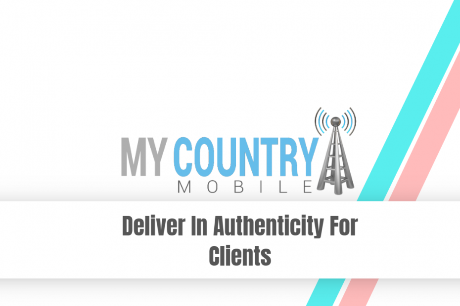 Deliver In Authenticity For Clients - My Country Mobile