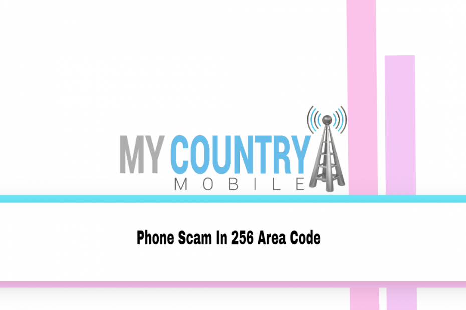 Phone Scam In 256 Area Code - My Country Mobile