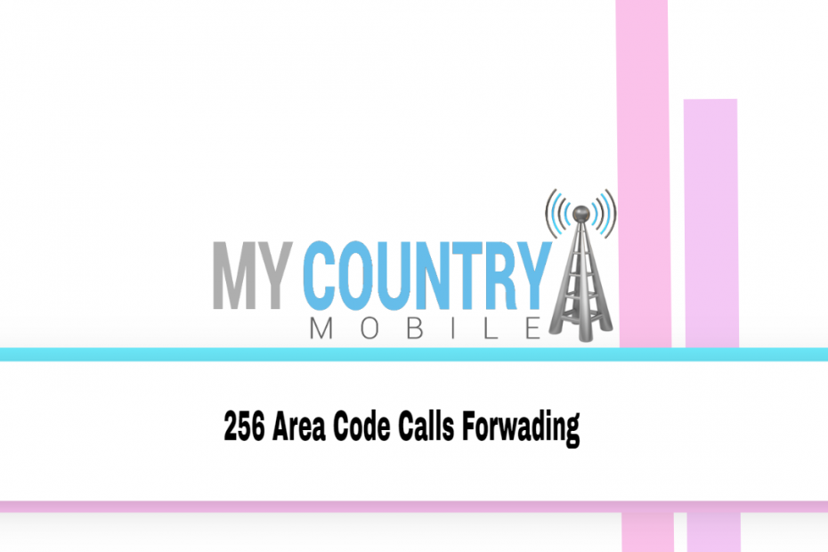 256 Area Code Calls Forwading - My Country Mobile